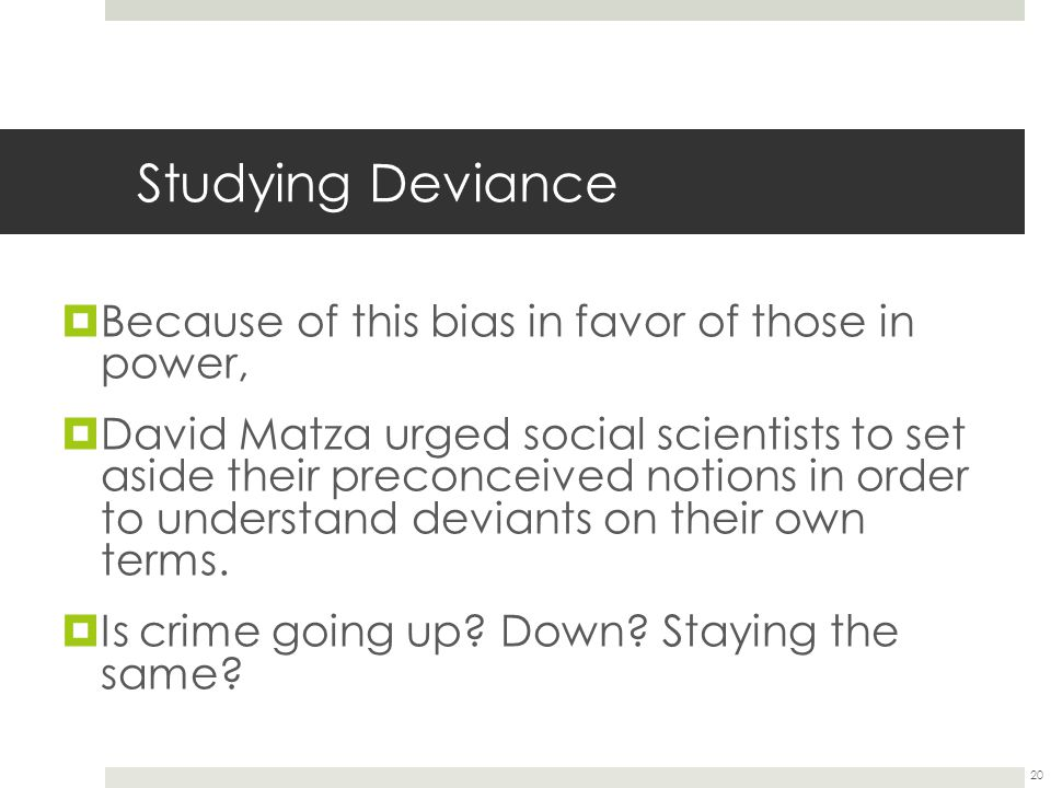 Studying Deviance Because of this bias in favor of those in power,