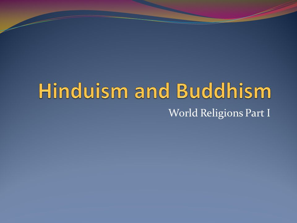 Hinduism and Buddhism World Religions Part I