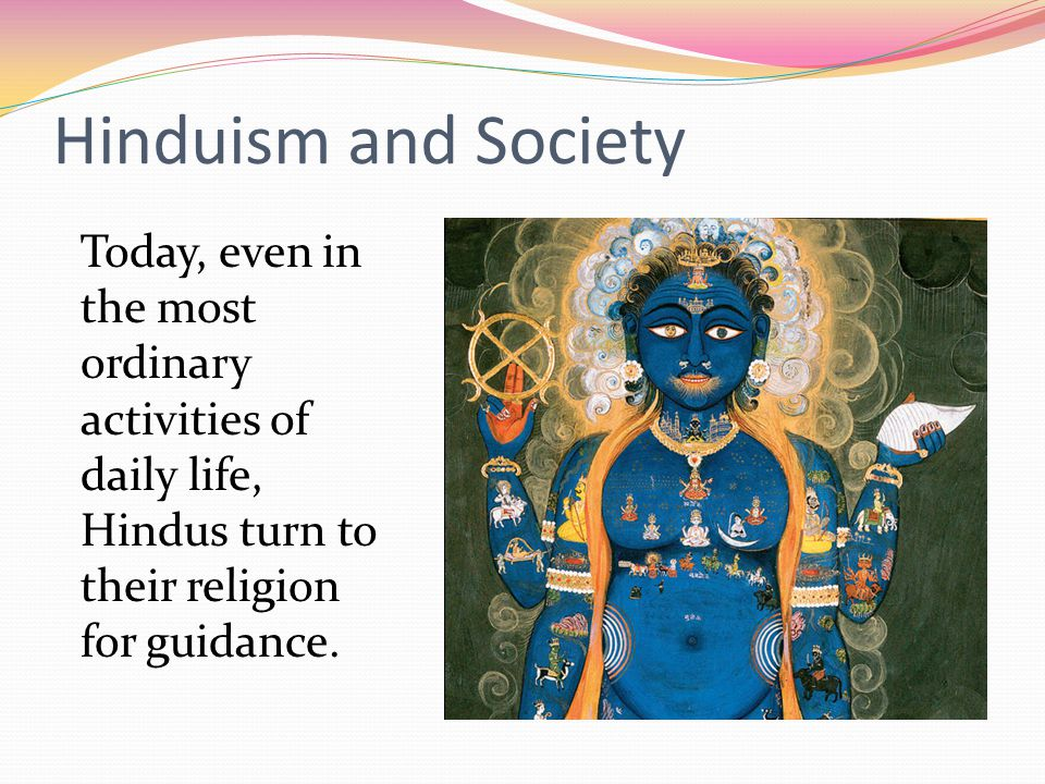 Hinduism and Society Today, even in the most ordinary