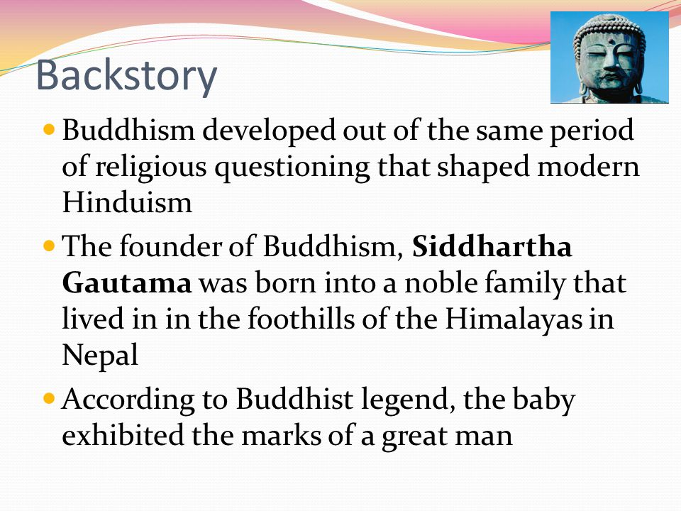 Backstory Buddhism developed out of the same period of religious questioning that shaped modern Hinduism.