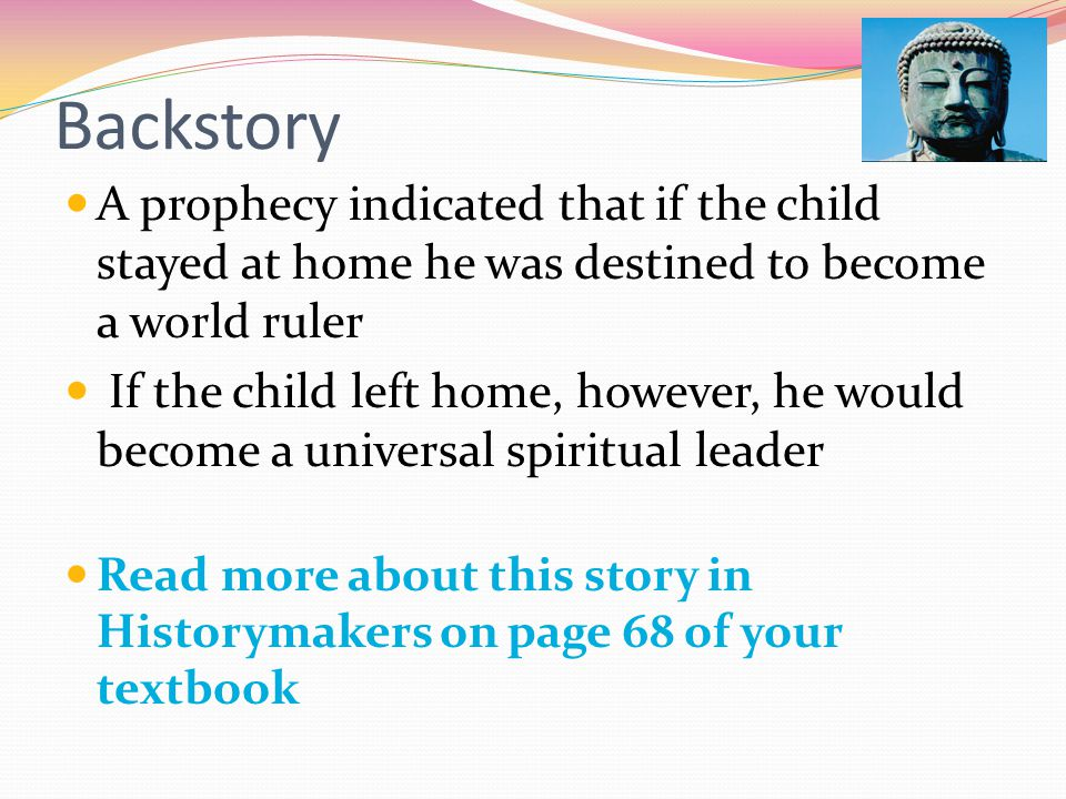 Backstory A prophecy indicated that if the child stayed at home he was destined to become a world ruler.