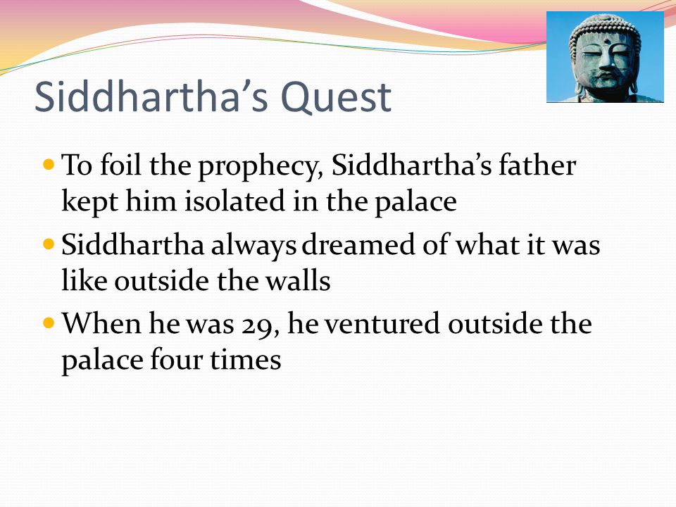Siddhartha's Quest To foil the prophecy, Siddhartha's father kept him isolated in the palace.