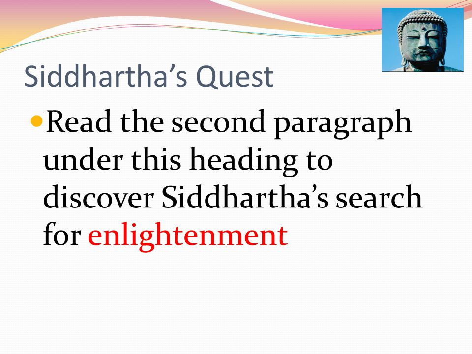 Siddhartha's Quest Read the second paragraph under this heading to discover Siddhartha's search for enlightenment.