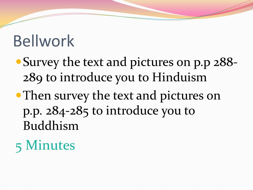 Bellwork Survey the text and pictures on p.p 288-289 to introduce you to Hinduism.