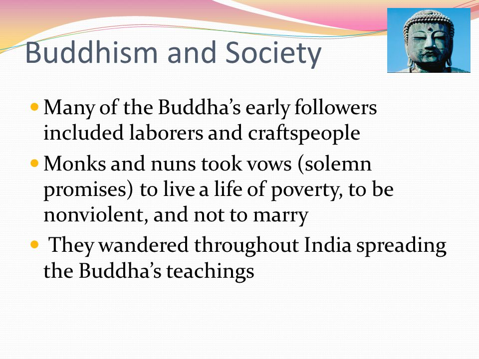 Buddhism and Society Many of the Buddha's early followers included laborers and craftspeople.