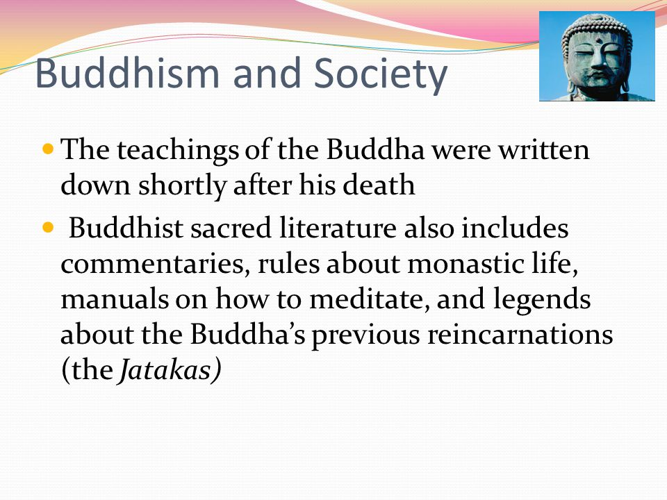 Buddhism and Society The teachings of the Buddha were written down shortly after his death.