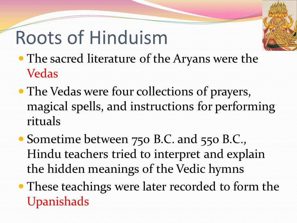 Roots of Hinduism The sacred literature of the Aryans were the Vedas