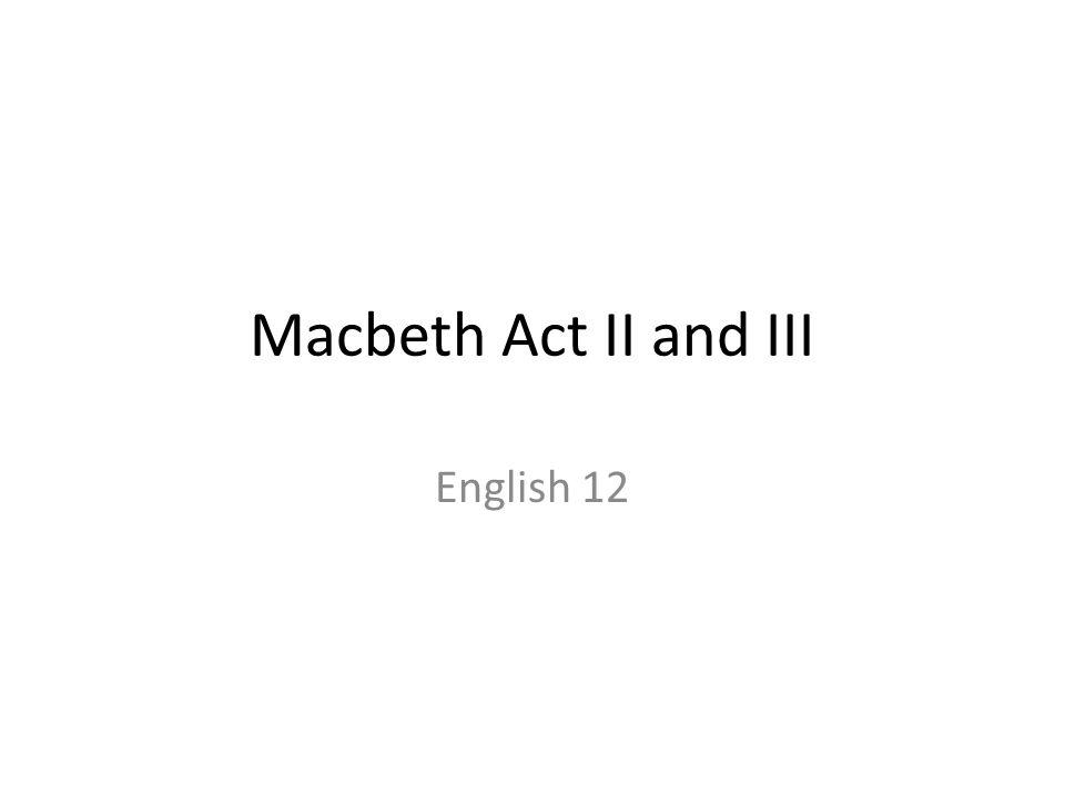 Macbeth Act II and III English 12