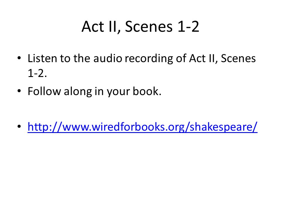 Act II, Scenes 1-2 Listen to the audio recording of Act II, Scenes 1-2. Follow along in your book.