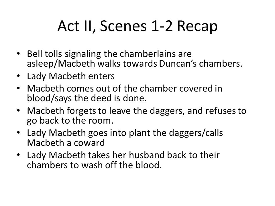 Act II, Scenes 1-2 Recap Bell tolls signaling the chamberlains are asleep/Macbeth walks towards Duncan's chambers.
