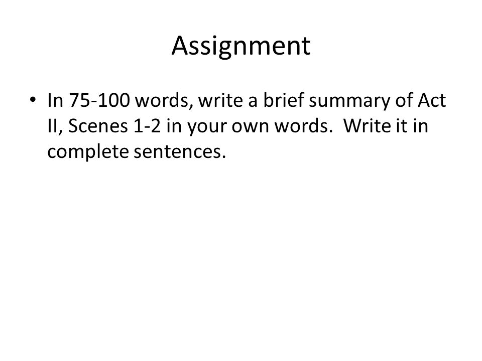 Assignment In 75-100 words, write a brief summary of Act II, Scenes 1-2 in your own words.