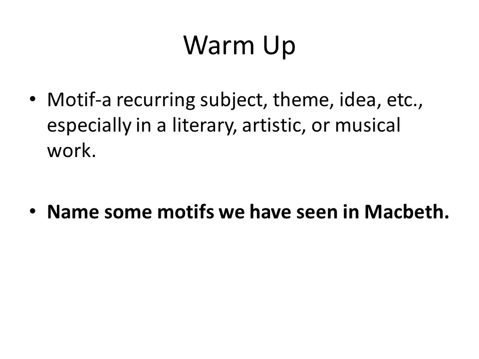 Warm Up Motif-a recurring subject, theme, idea, etc., especially in a literary, artistic, or musical work.