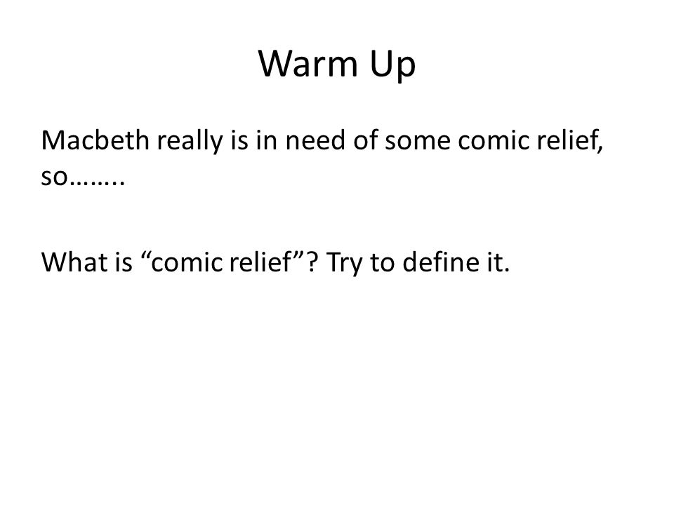 Warm Up Macbeth really is in need of some comic relief, so……..