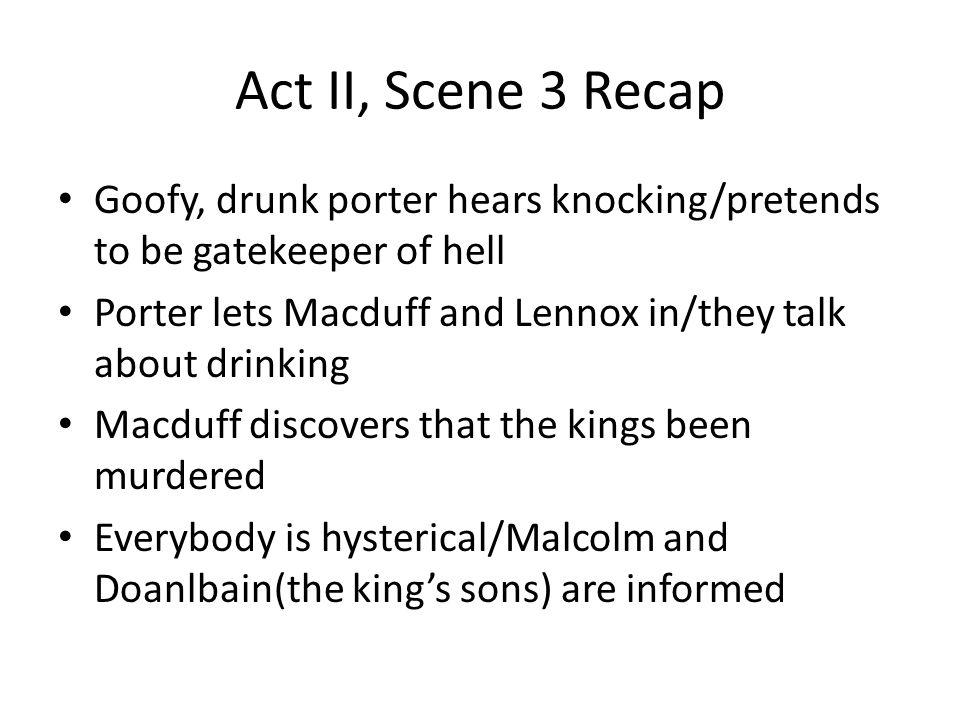 Act II, Scene 3 Recap Goofy, drunk porter hears knocking/pretends to be gatekeeper of hell.