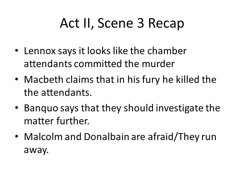 Act II, Scene 3 Recap Lennox says it looks like the chamber attendants committed the murder.