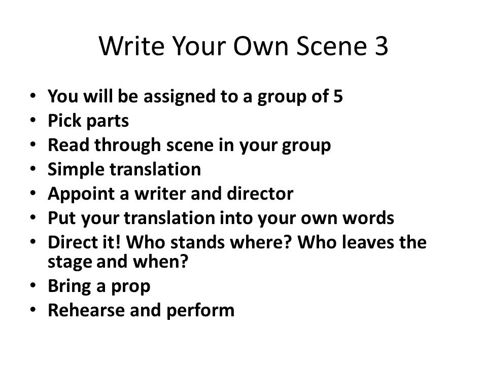 Write Your Own Scene 3 You will be assigned to a group of 5 Pick parts