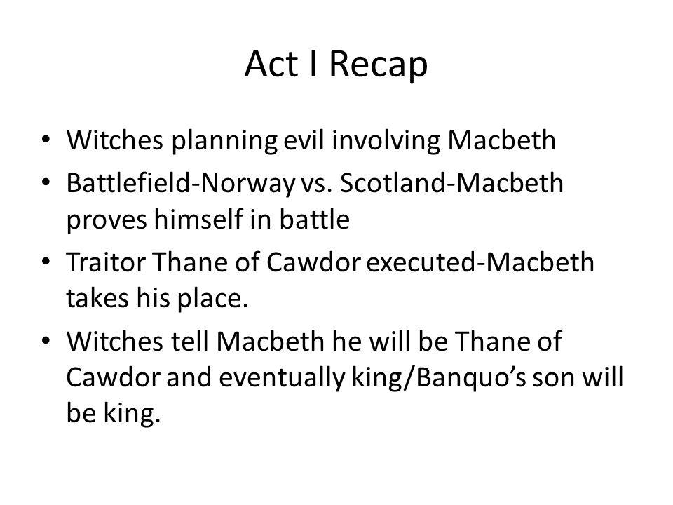 Act I Recap Witches planning evil involving Macbeth