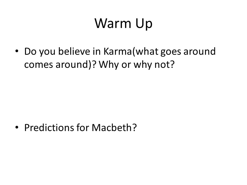 Warm Up Do you believe in Karma(what goes around comes around).