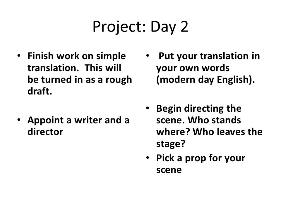 Project: Day 2 Finish work on simple translation. This will be turned in as a rough draft. Appoint a writer and a director.