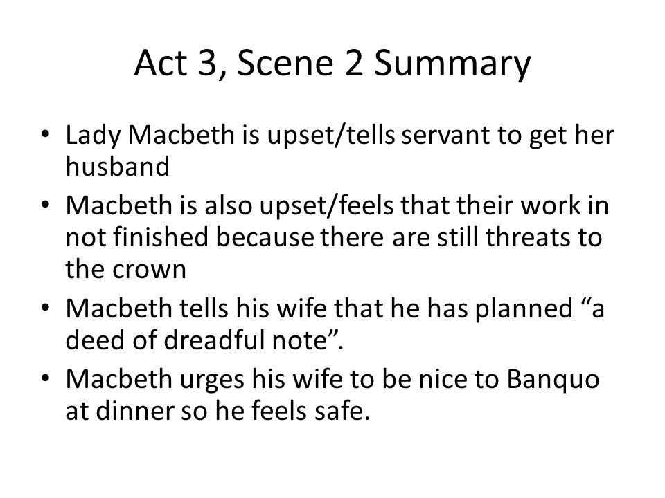 Act 3, Scene 2 Summary Lady Macbeth is upset/tells servant to get her husband.