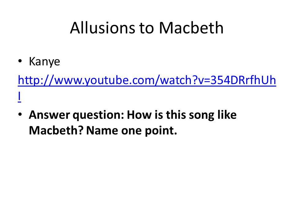 Allusions to Macbeth Kanye http://www.youtube.com/watch v=354DRrfhUhI