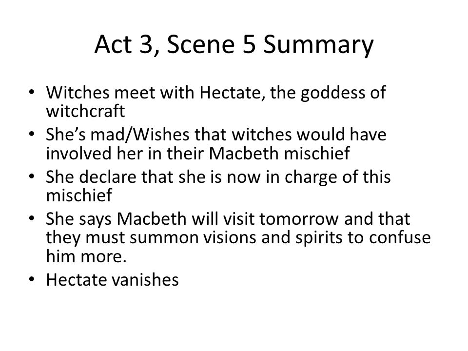 Act 3, Scene 5 Summary Witches meet with Hectate, the goddess of witchcraft.