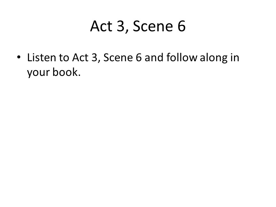 Act 3, Scene 6 Listen to Act 3, Scene 6 and follow along in your book.