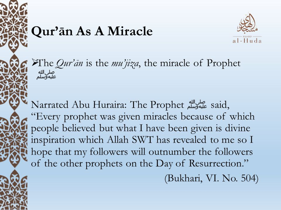 Qur'ān As A Miracle The Qur'ān is the mu'jiza, the miracle of Prophet ﷺ.
