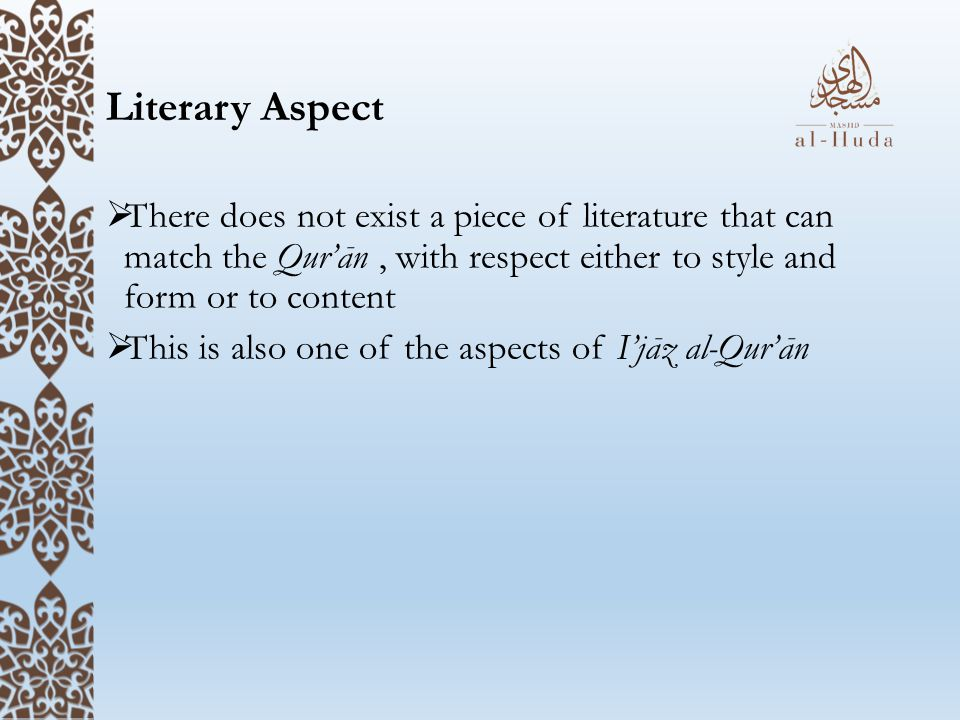 Literary Aspect There does not exist a piece of literature that can match the Qur'ān , with respect either to style and form or to content.