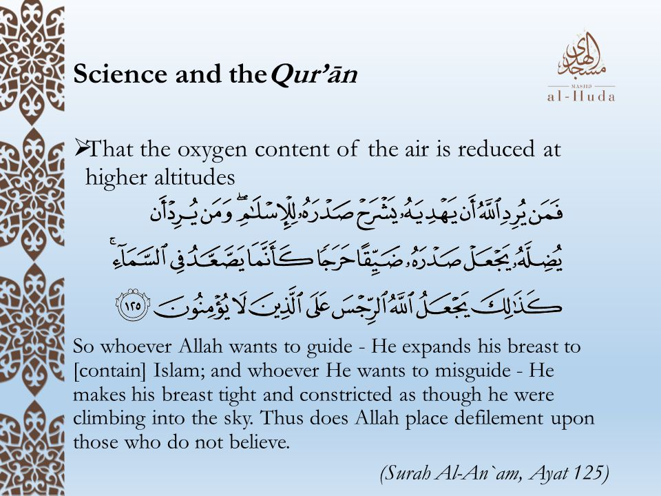 Science and theQur'ān That the oxygen content of the air is reduced at higher altitudes.