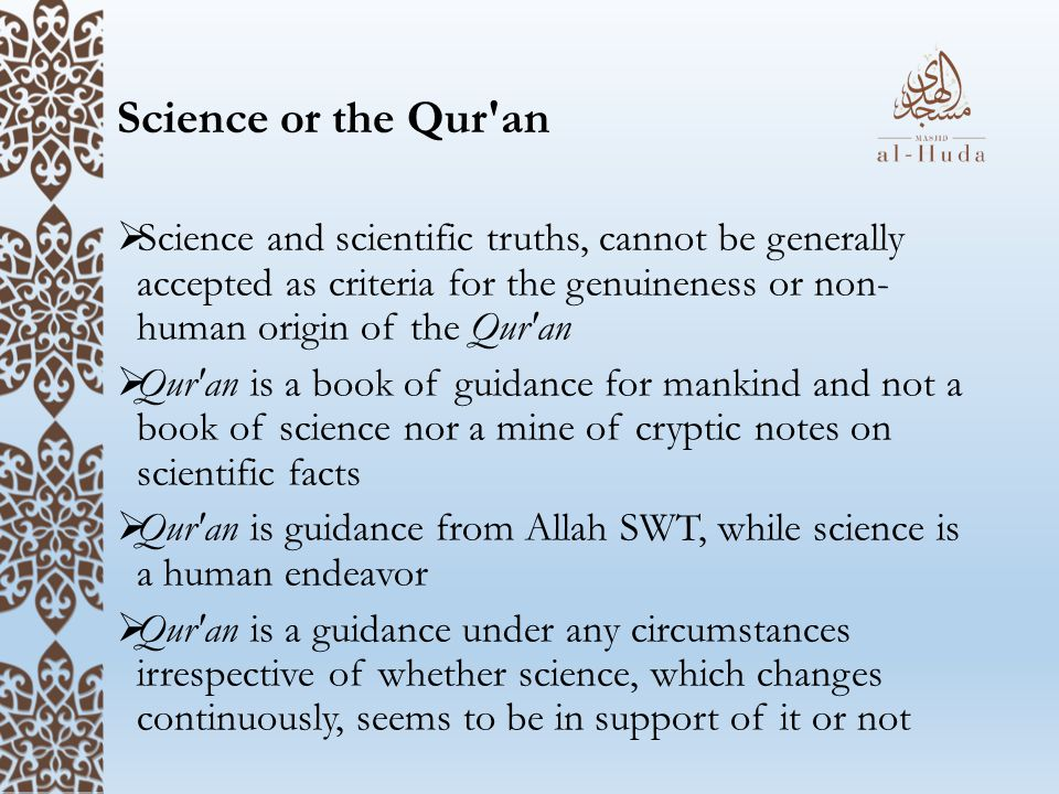 Science or the Qur an Science and scientific truths, cannot be generally accepted as criteria for the genuineness or non- human origin of the Qur an.