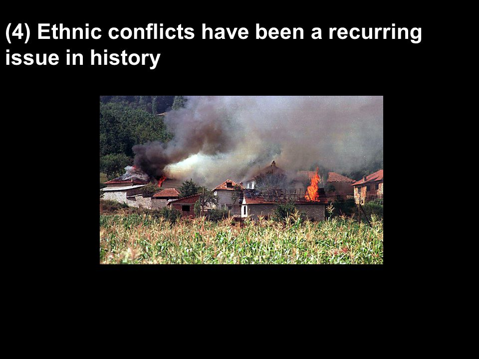(4) Ethnic conflicts have been a recurring issue in history