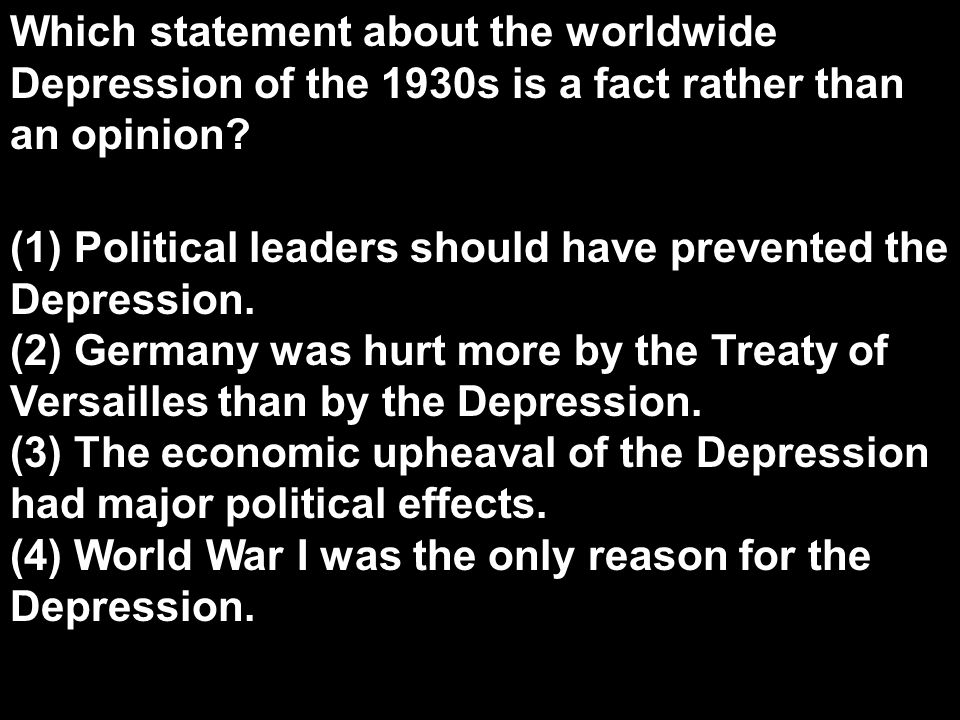 Which statement about the worldwide Depression of the 1930s is a fact rather than an opinion