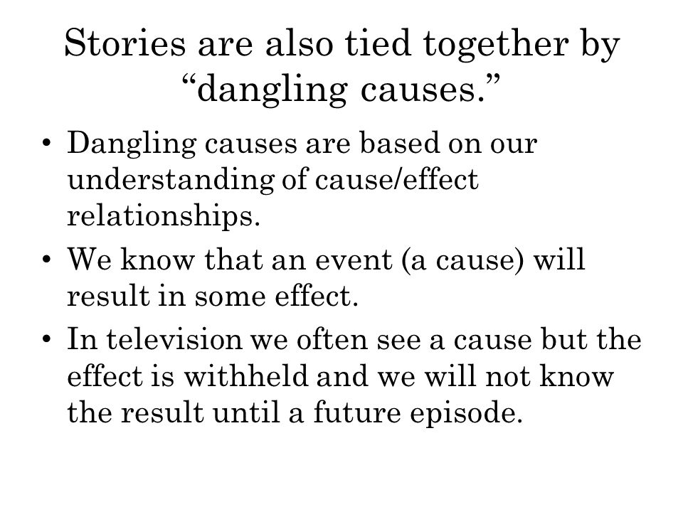 Stories are also tied together by dangling causes.