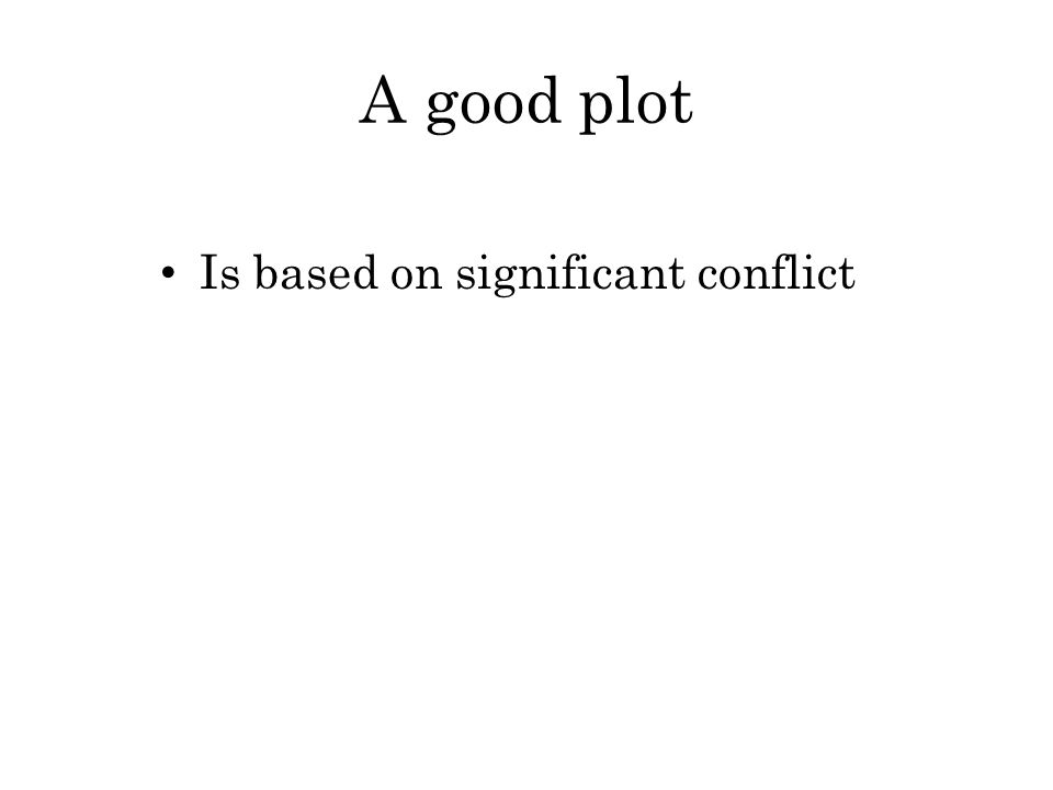 A good plot Is based on significant conflict
