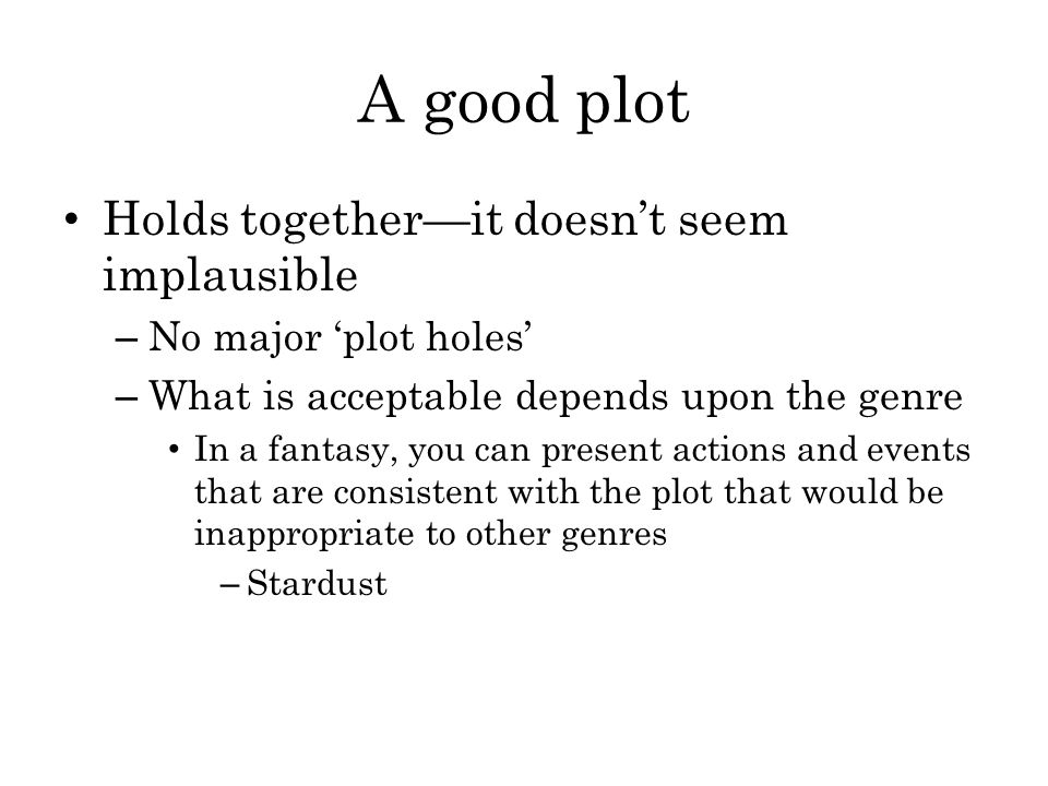 A good plot Holds together—it doesn't seem implausible
