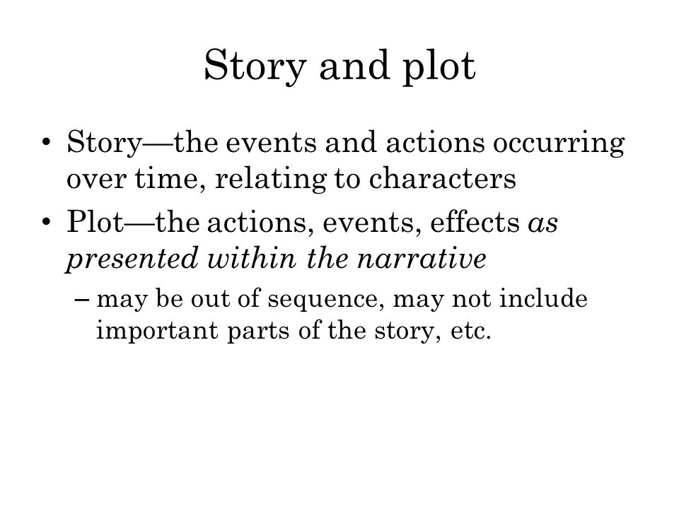 Story and plot Story—the events and actions occurring over time, relating to characters.