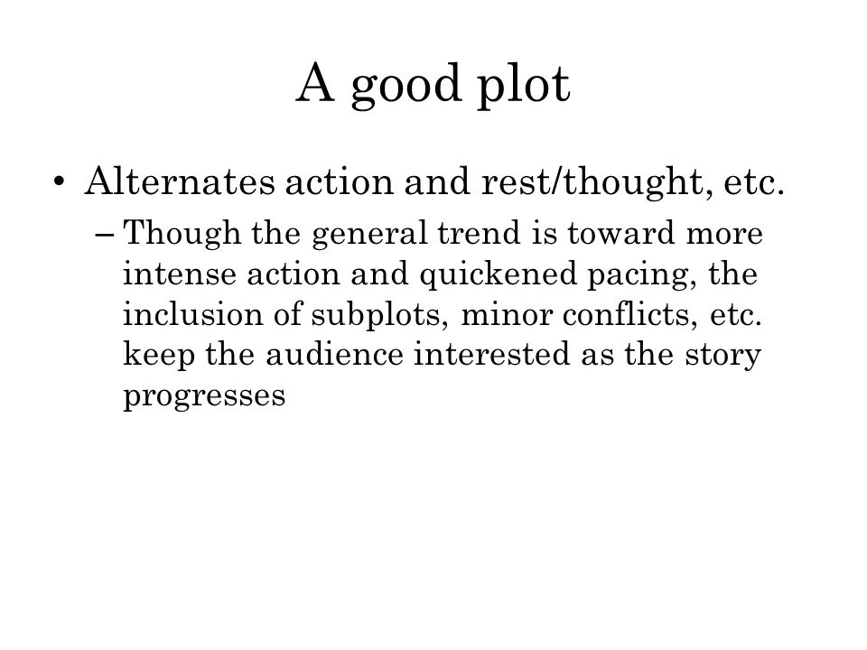 A good plot Alternates action and rest/thought, etc.