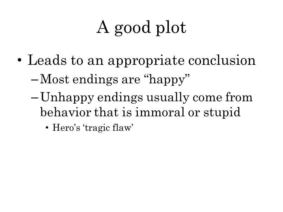 A good plot Leads to an appropriate conclusion