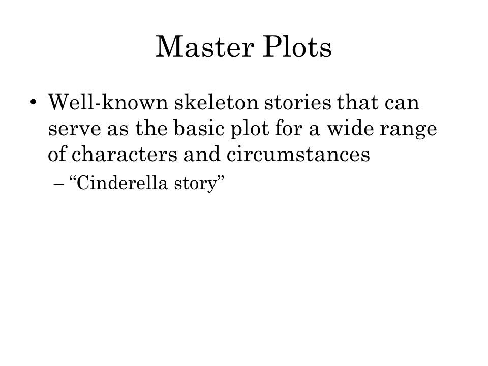 Master Plots Well-known skeleton stories that can serve as the basic plot for a wide range of characters and circumstances.