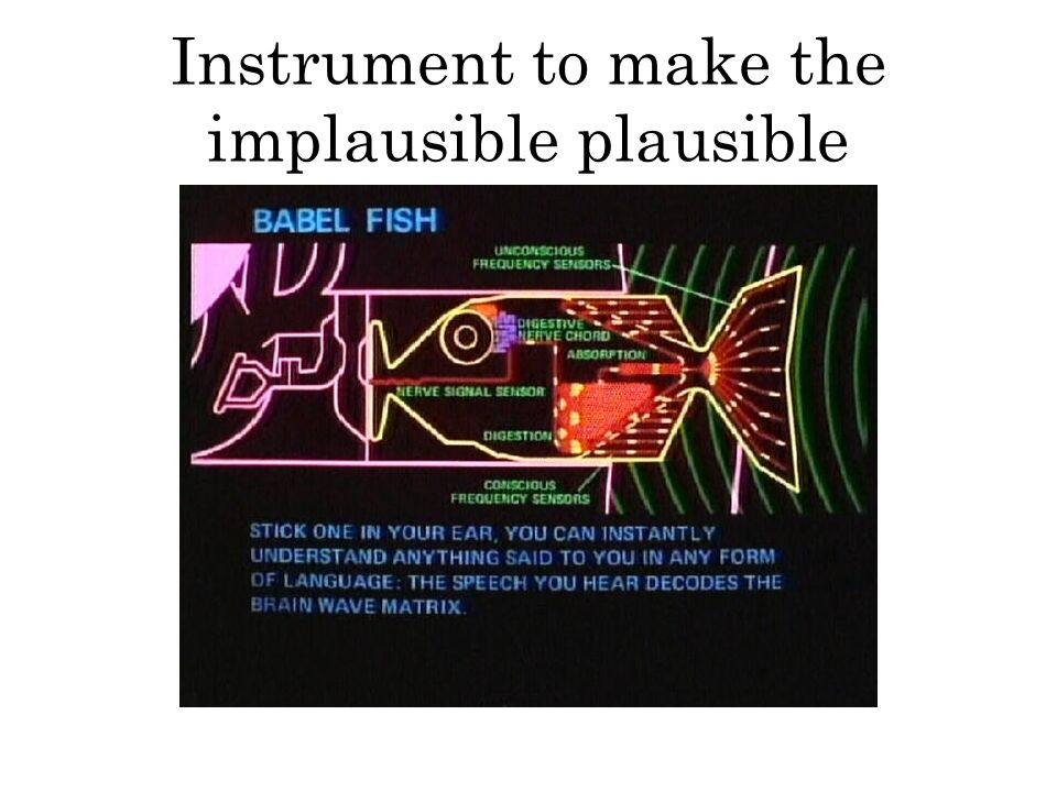 Instrument to make the implausible plausible