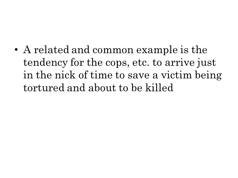 A related and common example is the tendency for the cops, etc