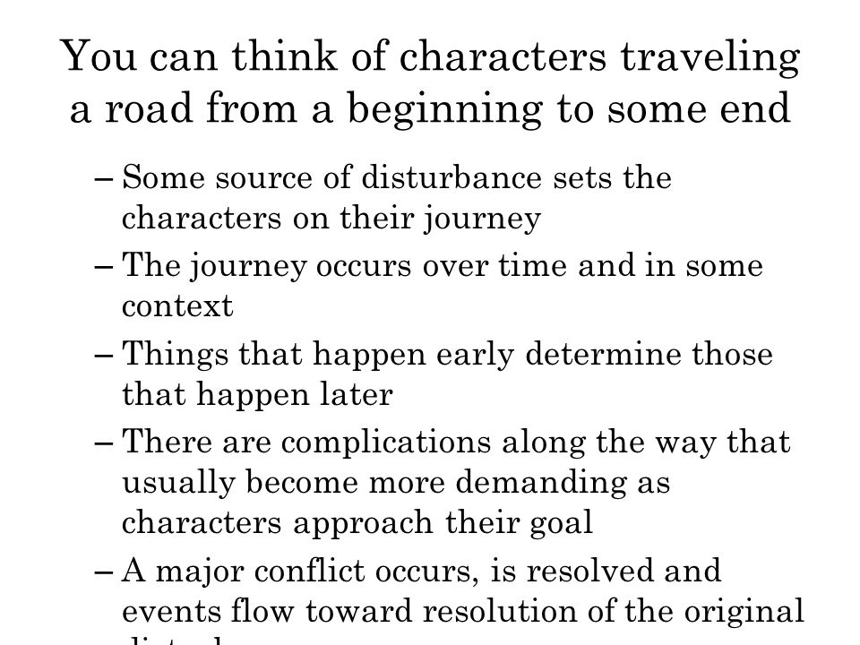 You can think of characters traveling a road from a beginning to some end