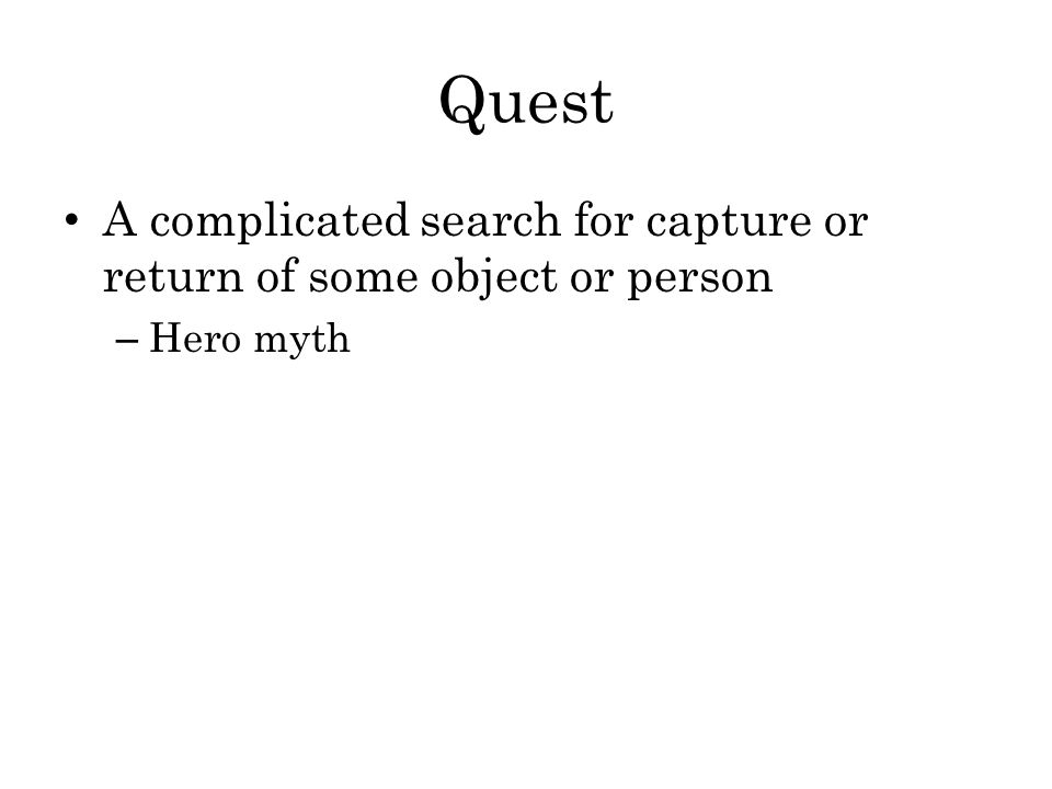 Quest A complicated search for capture or return of some object or person Hero myth