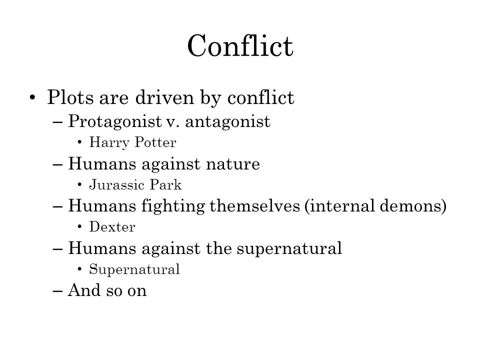 Conflict Plots are driven by conflict Protagonist v. antagonist