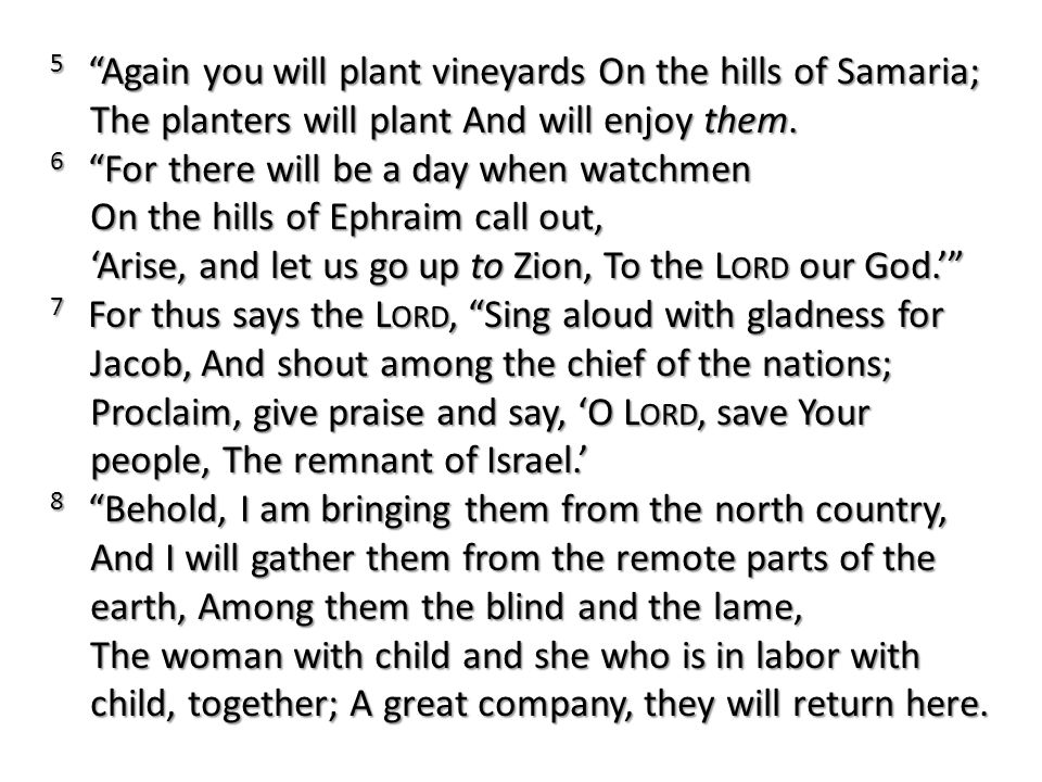 5 Again you will plant vineyards On the hills of Samaria; The planters will plant And will enjoy them.