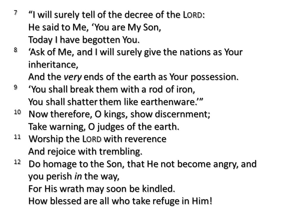 7 I will surely tell of the decree of the Lord: He said to Me, 'You are My Son, Today I have begotten You.