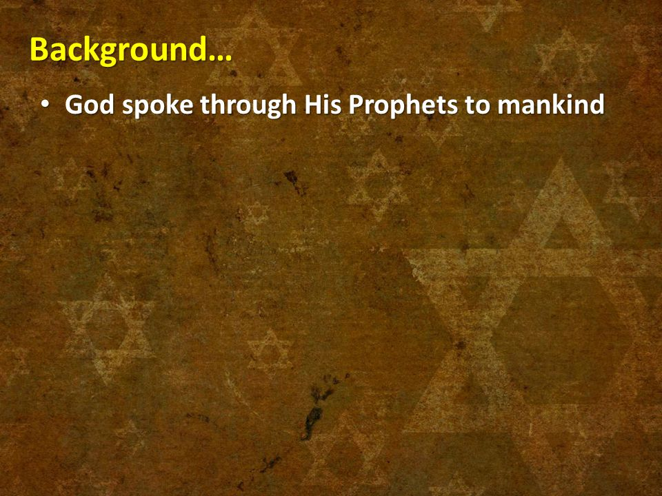 Background… God spoke through His Prophets to mankind