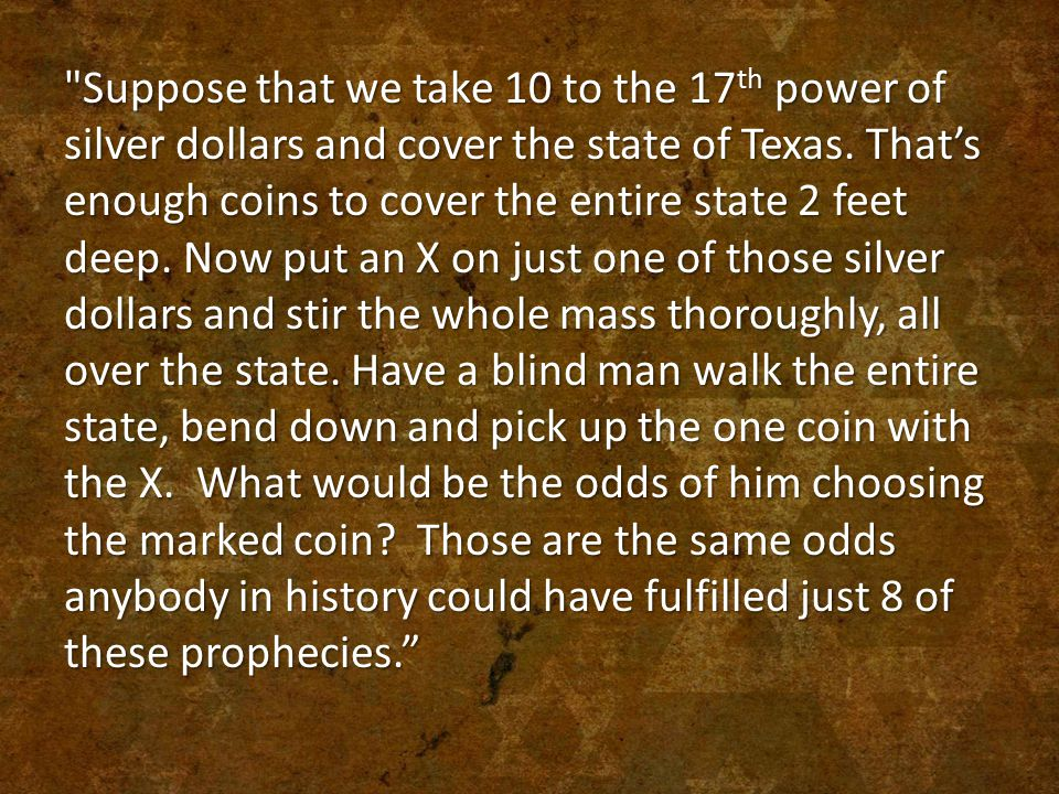 Suppose that we take 10 to the 17th power of silver dollars and cover the state of Texas.