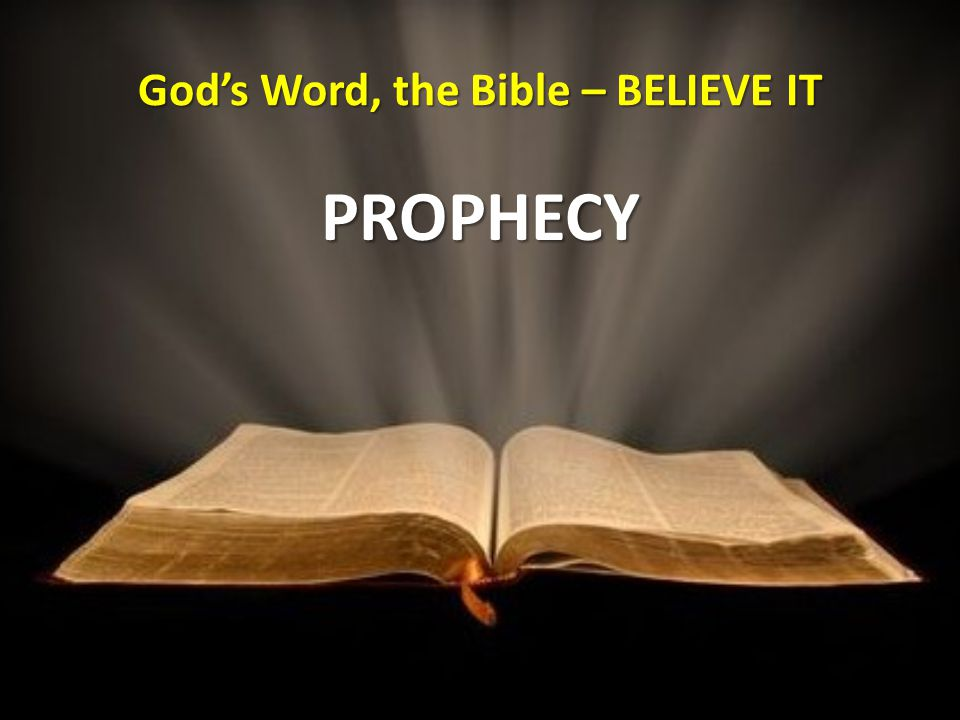 God's Word, the Bible – BELIEVE IT